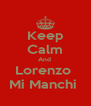 Keep Calm And  Lorenzo  Mi Manchi  - Personalised Poster A4 size
