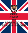 KEEP CALM AND LORENZO'S  BEAN IS BIGGER - Personalised Poster A4 size