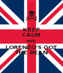 KEEP CALM AND LORENZO'S GOT THE BEAN - Personalised Poster A4 size
