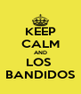KEEP CALM AND LOS  BANDIDOS - Personalised Poster A4 size