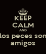 KEEP CALM AND los peces son amigos - Personalised Poster A4 size