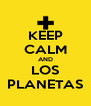 KEEP CALM AND LOS PLANETAS - Personalised Poster A4 size