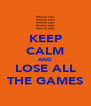 KEEP CALM AND LOSE ALL THE GAMES - Personalised Poster A4 size