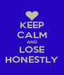KEEP CALM AND LOSE HONESTLY - Personalised Poster A4 size