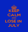 KEEP CALM AND LOSE IN  JULY - Personalised Poster A4 size