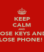KEEP CALM AND LOSE KEYS AND LOSE PHONE!  - Personalised Poster A4 size