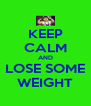 KEEP CALM AND LOSE SOME WEIGHT - Personalised Poster A4 size