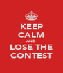 KEEP CALM AND LOSE THE CONTEST - Personalised Poster A4 size