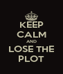 KEEP CALM AND LOSE THE PLOT - Personalised Poster A4 size