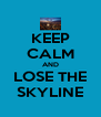KEEP CALM AND LOSE THE SKYLINE - Personalised Poster A4 size