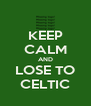 KEEP CALM AND LOSE TO CELTIC - Personalised Poster A4 size