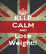 KEEP CALM AND Lose Weight!! - Personalised Poster A4 size