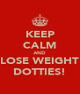 KEEP CALM AND LOSE WEIGHT DOTTIES! - Personalised Poster A4 size