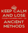 KEEP CALM AND LOSE YOUR FUCKING SHIT TO ANCIENT METHODS - Personalised Poster A4 size