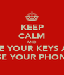 KEEP CALM AND LOSE YOUR KEYS AND LOSE YOUR PHONE!  - Personalised Poster A4 size