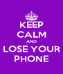 KEEP CALM AND LOSE YOUR PHONE - Personalised Poster A4 size
