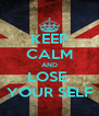 KEEP CALM AND LOSE  YOUR SELF - Personalised Poster A4 size