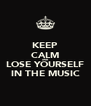 KEEP CALM AND LOSE YOURSELF IN THE MUSIC - Personalised Poster A4 size