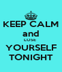KEEP CALM and LOSE  YOURSELF TONIGHT - Personalised Poster A4 size