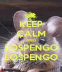 KEEP CALM AND LOSPENGO LOSPENGO - Personalised Poster A4 size