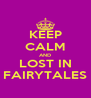 KEEP CALM AND LOST IN FAIRYTALES - Personalised Poster A4 size