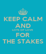 KEEP CALM AND LOTS OF LOVE FOR THE STAKES - Personalised Poster A4 size