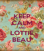 KEEP CALM AND LOTTIE BEAU - Personalised Poster A4 size