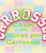 KEEP CALM AND Loucos por Carrossel - Personalised Poster A4 size