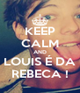 KEEP CALM AND LOUIS É DA REBECA ! - Personalised Poster A4 size
