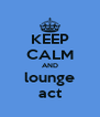 KEEP CALM AND lounge act - Personalised Poster A4 size