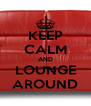 KEEP CALM AND LOUNGE AROUND - Personalised Poster A4 size