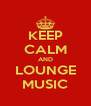 KEEP CALM AND LOUNGE MUSIC - Personalised Poster A4 size