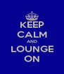 KEEP CALM AND LOUNGE ON - Personalised Poster A4 size