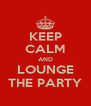 KEEP CALM AND LOUNGE THE PARTY - Personalised Poster A4 size