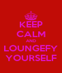KEEP CALM AND LOUNGEFY YOURSELF - Personalised Poster A4 size