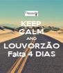 KEEP CALM AND LOUVORZÃO Falta 4 DIAS - Personalised Poster A4 size