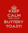 KEEP CALM AND LOVÉ BUTTERY TOAST! - Personalised Poster A4 size