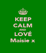 KEEP CALM AND LOVÉ Maisie x - Personalised Poster A4 size