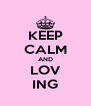 KEEP CALM AND LOV ING - Personalised Poster A4 size