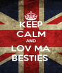 KEEP CALM AND LOV MA BESTIES  - Personalised Poster A4 size