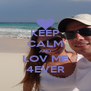 KEEP CALM AND LOV ME 4EVER - Personalised Poster A4 size