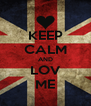 KEEP CALM AND LOV ME - Personalised Poster A4 size