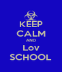 KEEP CALM AND Lov SCHOOL - Personalised Poster A4 size