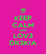 KEEP CALM AND LOV3 DR3K!A - Personalised Poster A4 size