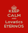 KEEP CALM AND Lovatics ETERNOS - Personalised Poster A4 size