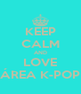 KEEP CALM AND LOVE ÁREA K-POP - Personalised Poster A4 size