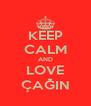 KEEP CALM AND LOVE ÇAĞIN - Personalised Poster A4 size
