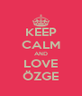 KEEP CALM AND LOVE ÖZGE - Personalised Poster A4 size
