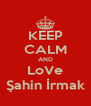 KEEP CALM AND LoVe Şahin İrmak - Personalised Poster A4 size