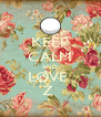 KEEP CALM AND LOVE  Ž  - Personalised Poster A4 size